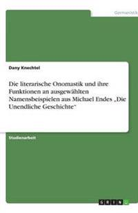 """Die literarische Onomastik und ihre Funktionen an ausgewählten Namensbeispielen aus Michael Endes """"Die Unendliche Geschichte"""""""