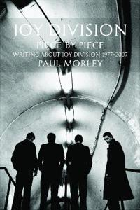 Joy Division: Piece by Piece: Writing about Joy Division 19772007