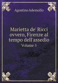 Marietta de' Ricci Ovvero, Firenze Al Tempo Dell'assedio Volume 5