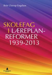 Skolefag i læreplanreformer 1939-2013 - Britt Ulstrup Engelsen pdf epub