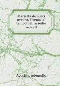 Marietta de' Ricci Ovvero, Firenze Al Tempo Dell'assedio Volume 3