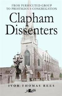 Clapham Dissenters: From Persecuted Group to Prestigious Congregation