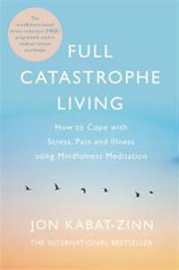 Full catastrophe living, revised edition - how to cope with stress, pain an