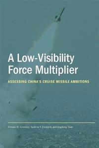 A Low-Visibility Force Multiplier Assessing China's Cruise Missile Ambitions