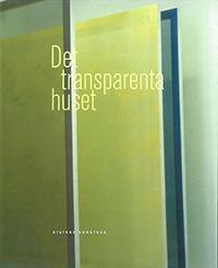 Det transparenta huset : Om glas och ljus i konst och arkitektur