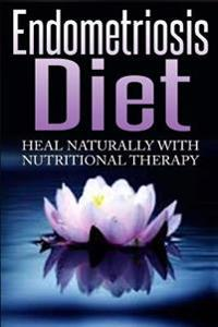 Endometriosis Diet: Heal Naturally with Nutritional Therapy