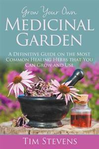 Grow Your Own Medicinal Garden