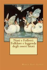 Nani E Folletti: Folklore E Leggenda Degli Esseri Fatati