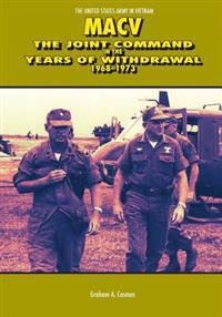 Macv: The Joint Command in the Years of Withdrawal 1968-1973