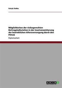 Moglichkeiten Der Risikogerechten Beitragskalkulation in Der Insolvenzsicherung Der Betrieblichen Altersversorgung Durch Den Psvag