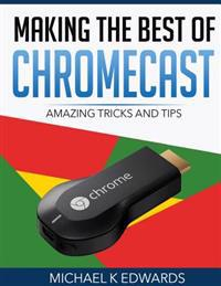 Making the Best of Chromecast: Amazing Tricks and Tips