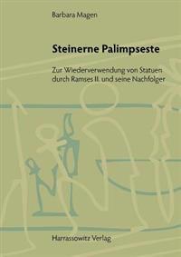 Steinerne Palimpseste: Zur Wiederverwendung Von Statuen Durch Ramses II. Und Seine Nachfolger