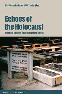 Echoes of the Holocaust: Historical Cultures in Contemporary Europe