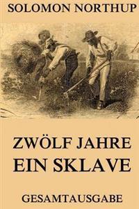 Zwolf Jahre Ein Sklave: 12 Years a Slave: Gesamtausgabe