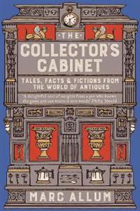 The Collector's Cabinet: Tales, Facts & Fictions from the World of Antiques