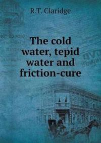 The Cold Water, Tepid Water and Friction-Cure