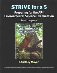 Strive for a 5: Preparing for the AP* Environmental Science Examination to Accompany Friedland & Relyea Environmental Science for AP*