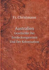 Australien Geschichte Der Entdeckungsreisen Und Der Kolonisation