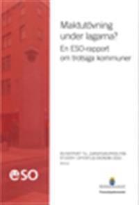 Maktutövning under lagarna? : En ESO-rapport om trotsiga kommuner