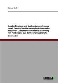 Kundenbindung Und Neukundengewinnung Durch One-To-One-Marketing Im Rahmen Des Electronic Customer Relationship Marketing Mit Fallbeispiel Aus Der Tourismusbranche
