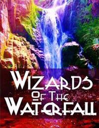 The Wizards of the Waterfall