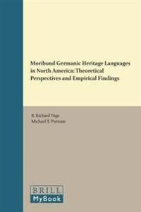 Moribund Germanic Heritage Languages in North America: Theoretical Perspectives and Empirical Findings