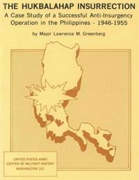 The Hukbalahap Insurrection: A Case Study of a Successful Anti-Insurgency Operation in the Philippines- 1946-1955