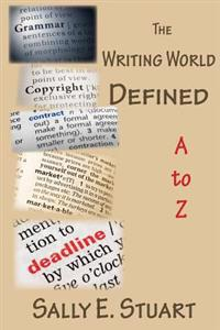 The Writing World Defined A to Z: A Writer's Encyclopedia