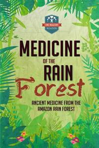 Medicine of the Rain Forest: Ancient Medicine from the Amazon Rain Forest