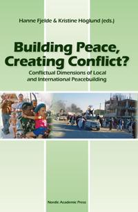 Building Peace, Creating Conflict: Conflictual Dimensions of Local and International Peacebuilding