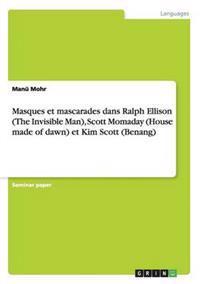 Masques Et Mascarades Dans Ralph Ellison (the Invisible Man), Scott Momaday (House Made of Dawn) Et Kim Scott (Benang)