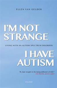 I'm Not Strange, I Have Autism: Living with an Autism Spectrum Disorder