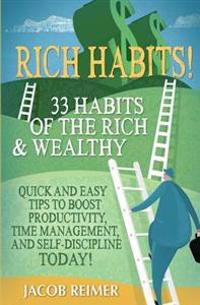 Rich Habits - 33 Daily Habits of the Rich & Wealthy! Quick and Easy Tips to Boost Productivity, Time Management, and Self-Discipline Today!