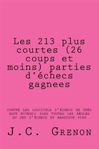 Les 213 Plus Courtes (26 Coups Et Moins) Parties D'Echecs Gagnees: Contre Les Logiciels D'Echecs de Tres Haut Niveau