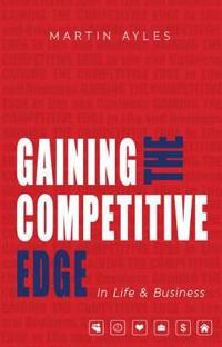 Gaining the Competitive Edge in Life and Business