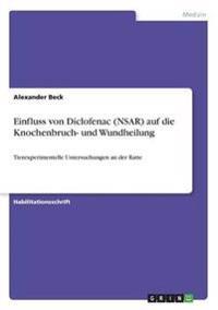 Einfluss Von Diclofenac (Nsar) Auf Die Knochenbruch- Und Wundheilung
