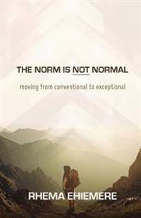 The Norm Is Not Normal: Moving from Conventional to Exceptional