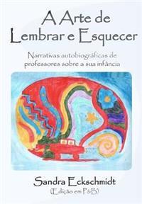 A Arte de Lembrar E Esquecer (PB): Narrativas Autobiograficas de Professores Sobre a Sua Infancia