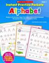 Instant Practice Packets: Alphabet, PreK-1: Ready-To-Go Activity Pages That Help Children Build Alphabet Recognition and Letter Formation Skills