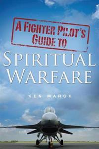 A Fighter Pilot's Guide to Spiritual Warfare
