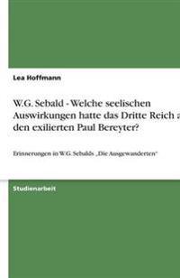 W.G. Sebald - Welche Seelischen Auswirkungen Hatte Das Dritte Reich Auf Den Exilierten Paul Bereyter?