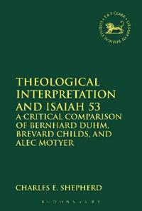 Theological Interpretation and Isaiah 53: A Critical Comparison of Bernhard Duhm, Brevard Childs, and Alec Motyer