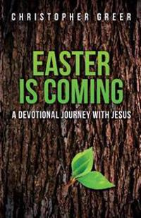 Easter Is Coming: A Devotional Journey with Jesus