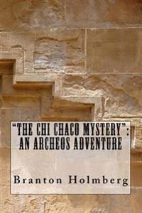The Chi Chaco Mystery: An Archeo's Adventure