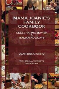 Mama Joanie's Family Cookbook: Celebrating Jewish & Italian Holidays