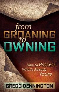 From Groaning to Owning: How to Possess What's Already Yours