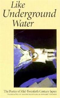 Like Underground Water: The Poetry of Mid-Twentieth Century Japan