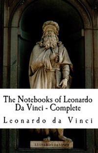 The Notebooks of Leonardo Da Vinci - Complete