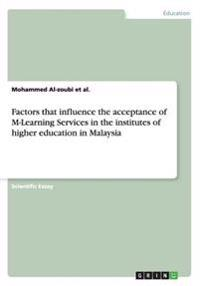 Factors That Influence the Acceptance of M-Learning Services in the Institutes of Higher Education in Malaysia