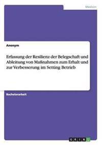 Erfassung Der Resilienz Der Belegschaft Und Ableitung Von Manahmen Zum Erhalt Und Zur Verbesserung Im Setting Betrieb